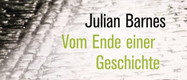 Vom Ende einer Geschichte von Julian Barnes